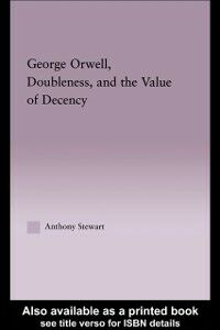 Ebook in inglese George Orwell, Doubleness, and the Value of Decency Stewart, Anthony