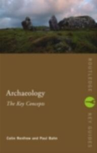 Ebook in inglese Archaeology: The Key Concepts -, -