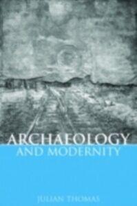 Foto Cover di Archaeology and Modernity, Ebook inglese di Julian Thomas, edito da Taylor and Francis