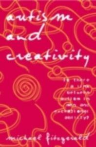 Foto Cover di Autism and Creativity, Ebook inglese di Michael Fitzgerald, edito da Taylor and Francis