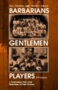 Ebook in inglese Barbarians, Gentlemen and Players Dunning, Eric , Sheard, Kenneth
