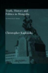 Ebook in inglese Truth, History and Politics in Mongolia Kaplonski, Christopher