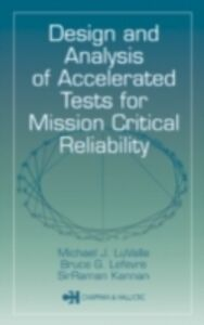 Ebook in inglese Design and Analysis of Accelerated Tests for Mission Critical Reliability Kannan, SirRaman , LeFevre, Bruce G. , LuValle, Michael J.