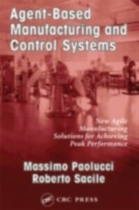 Ebook in inglese Agent-Based Manufacturing and Control Systems Paolucci, Massimo , Sacile, Roberto
