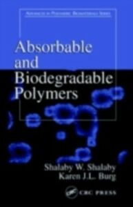 Ebook in inglese Absorbable and Biodegradable Polymers Burg, Karen J.L. , Shalaby, Shalaby W.