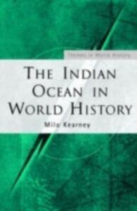 Foto Cover di Indian Ocean in World History, Ebook inglese di Milo Kearney, edito da Taylor and Francis