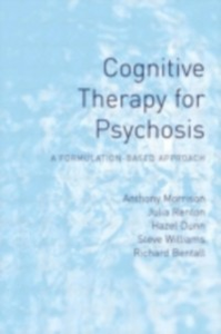 Ebook in inglese Cognitive Therapy for Psychosis Bentall, Richard , Dunn, Hazel , Morrison, Anthony , Renton, Julia