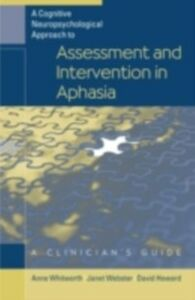 Ebook in inglese Cognitive Neuropsychological Approach to Assessment and Intervention in Aphasia Howard, David , Webster, Janet , Whitworth, Anne