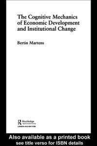Foto Cover di Cognitive Mechanics of Economic Development and Institutional Change, Ebook inglese di Bertin Martens, edito da Taylor and Francis