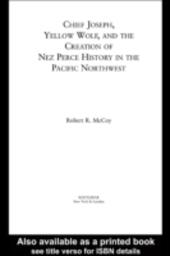 Chief Joseph, Yellow Wolf and the Creation of Nez Perce History in the Pacific Northwest