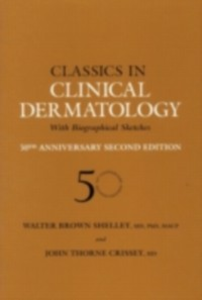 Ebook in inglese Classics in Clinical Dermatology with Biographical Sketches, 50th Anniversary Crissey, John Thorne , Shelley, Walter B.