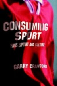 Ebook in inglese Consuming Sport Crawford, Garry
