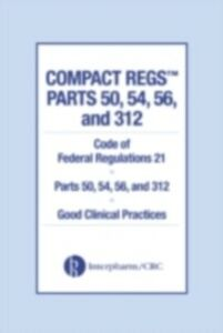 Ebook in inglese Compact Regs Parts 50, 54, 56, and 312 Administration, Food and Drug
