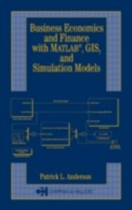 Ebook in inglese Business Economics and Finance with MATLAB, GIS, and Simulation Models Anderson, Patrick L.