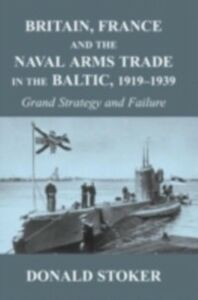 Foto Cover di Britain, France and the Naval Arms Trade in the Baltic, 1919 -1939, Ebook inglese di Donald Stoker, edito da Taylor and Francis