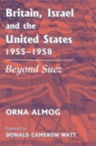 Ebook in inglese Britain, Israel and the United States, 1955-1958 Almog, Orna