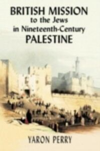 Ebook in inglese British Mission to the Jews in Nineteenth-century Palestine Perry, Yaron , Yodim, Elizabeth