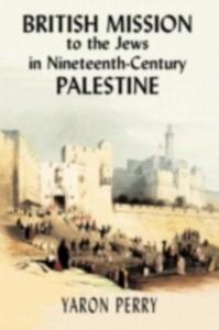 Ebook in inglese British Mission to the Jews in Nineteenth-century Palestine Perry, Yaron , Yodim, Elizabeth