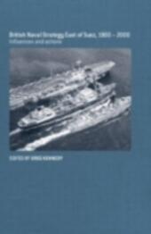 British Naval Strategy East of Suez, 1900-2000