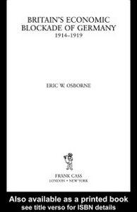 Ebook in inglese Britain's Economic Blockade of Germany, 1914-1919 Osborne, Eric W.