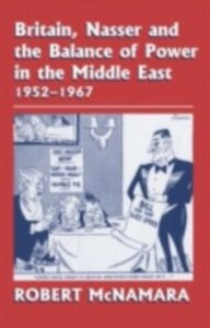 Foto Cover di Britain, Nasser and the Balance of Power in the Middle East, 1952-1977, Ebook inglese di Robert McNamara, edito da Taylor and Francis