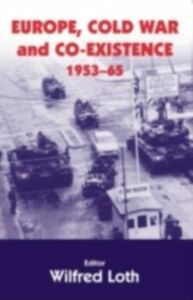 Ebook in inglese Europe, Cold War and Coexistence, 1955-1965 -, -