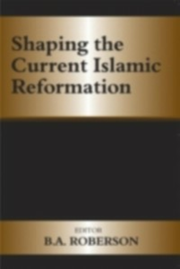Ebook in inglese Shaping the Current Islamic Reformation -, -