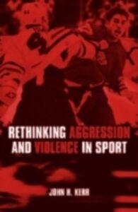 Foto Cover di Rethinking Aggression and Violence in Sport, Ebook inglese di John H. Kerr, edito da Taylor and Francis
