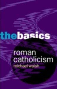 Ebook in inglese Roman Catholicism: The Basics Walsh, Michael