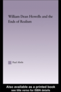 Ebook in inglese William Dean Howells and the Ends of Realism Abeln, Paul