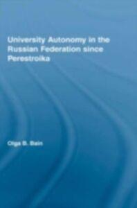 Ebook in inglese University Autonomy: Higher Education in Russia Since Perestroika Bain, Olga
