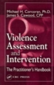 Ebook in inglese Violence Assessment and Intervention James S. Cawood, CPP , Michael H. Corcoran, Ph.D.