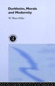 Ebook in inglese Durkheim, Morals And Modernity Bristol., Willie Watts Miller University of , Watts Miller, Willie