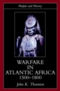 Foto Cover di Warfare in Atlantic Africa, 1500-1800, Ebook inglese di John K. Thornton, edito da Taylor and Francis