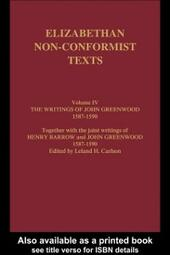 Writings of John Greenwood 1587-1590, together with the joint writings of Henry Barrow and John Greenwood 1587-1590