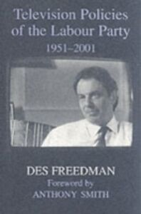 Ebook in inglese Television Policies of the Labour Party 1951-2001 Freedman, Des