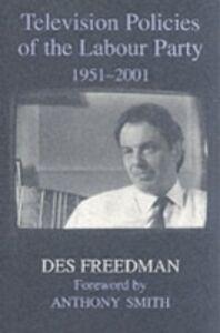 Foto Cover di Television Policies of the Labour Party 1951-2001, Ebook inglese di Des Freedman, edito da Taylor and Francis