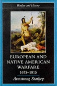 Ebook in inglese European and Native American Warfare 1675-1815 Starkey, Armstrong