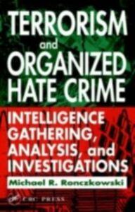Foto Cover di Terrorism and Organized Hate Crime, Ebook inglese di Michael R. Ronczkowski, edito da CRC Press