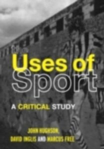 Ebook in inglese Uses of Sport Free, Marcus W. , Hughson, John , Inglis, David