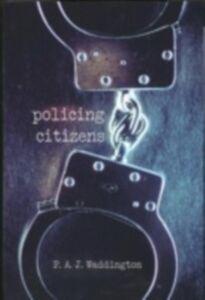 Foto Cover di Policing Citizens, Ebook inglese di P.A.J. Waddington, edito da Taylor and Francis