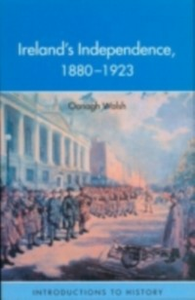 Ebook in inglese Ireland's Independence: 1880-1923 Walsh, Oonagh