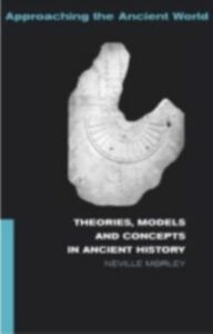 Foto Cover di Theories, Models and Concepts in Ancient History, Ebook inglese di Neville Morley, edito da Taylor and Francis