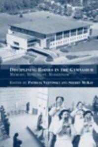 Ebook in inglese Disciplining Bodies in the Gymnasium MCKAY, SHERRY , Vertinsky, Patricia