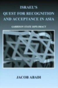 Foto Cover di Israel's Quest for Recognition and Acceptance in Asia, Ebook inglese di Jacob Abadi, edito da Taylor and Francis