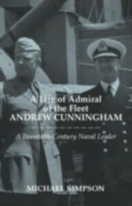 Foto Cover di Life of Admiral of the Fleet Andrew Cunningham, Ebook inglese di Michael Simpson, edito da Taylor and Francis