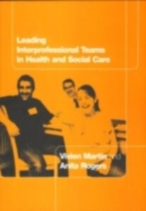 Ebook in inglese Leading Interprofessional Teams in Health and Social Care Martin, Vivien , Rogers, Anita