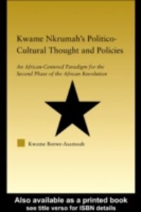 Ebook in inglese Kwame Nkrumah's Politico-Cultural Thought and Politics Botwe-Asamoah, Kwame