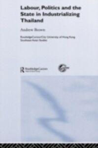 Foto Cover di Labour, Politics and the State in Industrialising Thailand, Ebook inglese di Andrew Brown, edito da Taylor and Francis