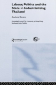 Ebook in inglese Labour, Politics and the State in Industrialising Thailand Brown, Andrew